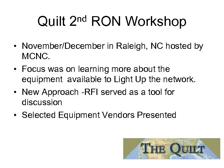 Quilt 2 nd RON Workshop • November/December in Raleigh, NC hosted by MCNC. •