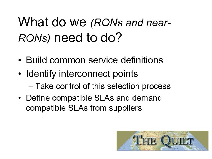 What do we (RONs and near. RONs) need to do? • Build common service