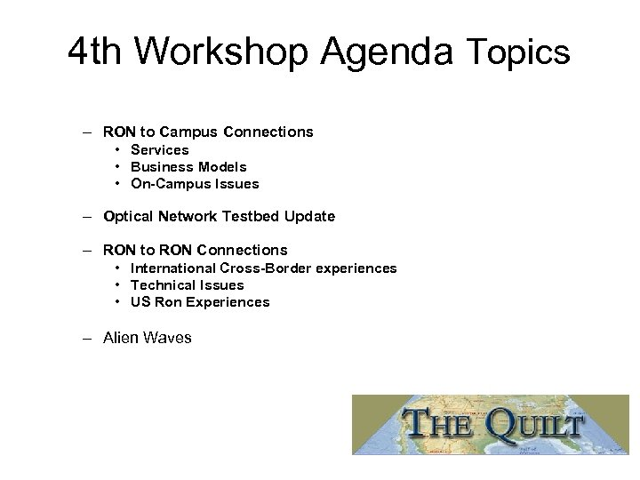 4 th Workshop Agenda Topics – RON to Campus Connections • Services • Business