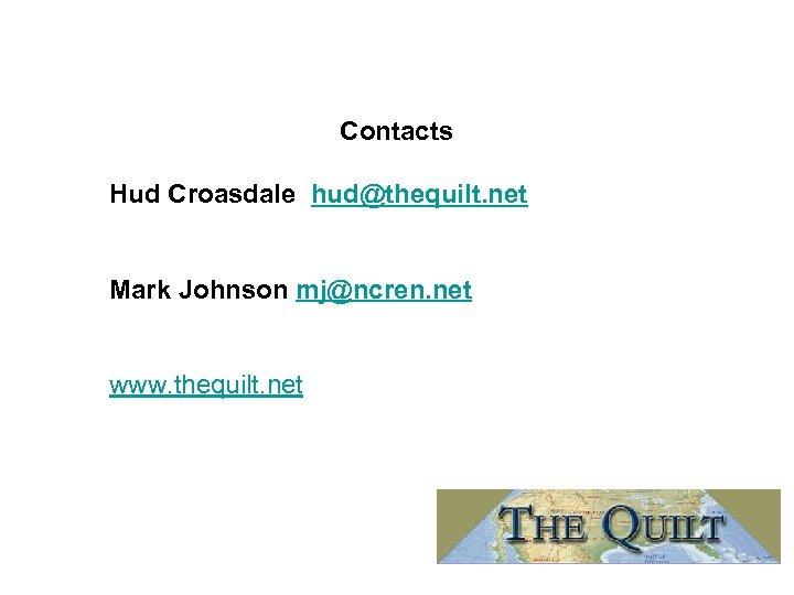 Contacts Hud Croasdale hud@thequilt. net Mark Johnson mj@ncren. net www. thequilt. net