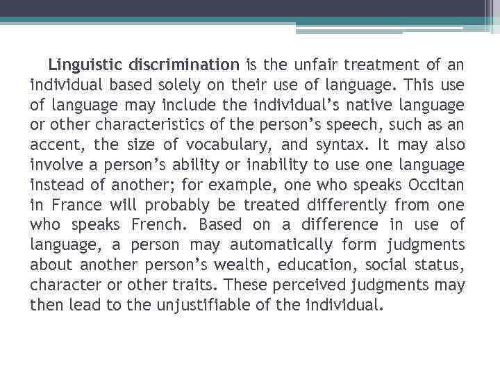 discrimination is unfair treatment Discrimination, unfair treatment or bias against someone or a group of people on the basis of their race the elimination of racial discrimination collins english dictionary.