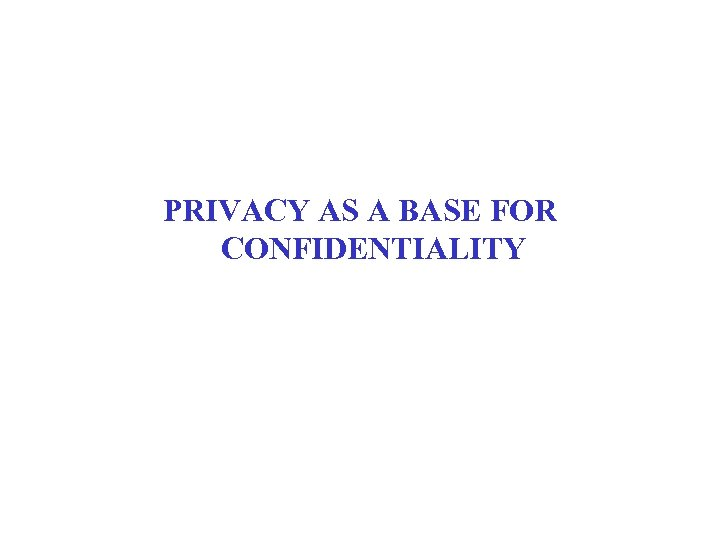 PRIVACY AS A BASE FOR CONFIDENTIALITY
