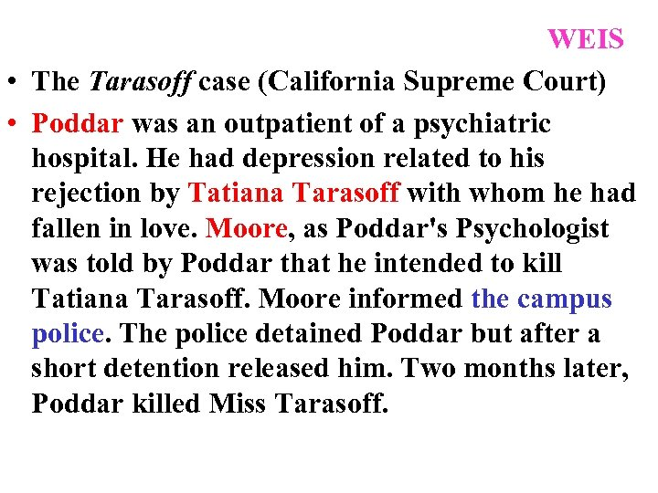 WEIS • The Tarasoff case (California Supreme Court) • Poddar was an outpatient of