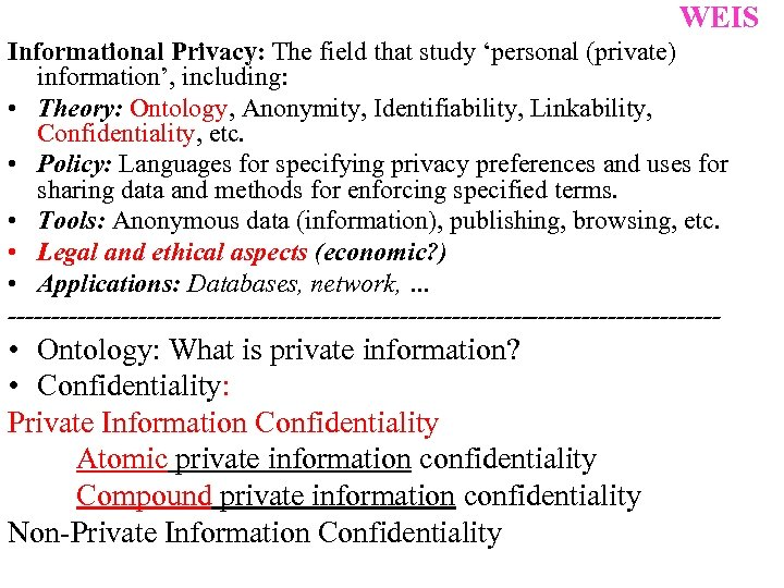 WEIS Informational Privacy: The field that study 'personal (private) information', including: • Theory: Ontology,