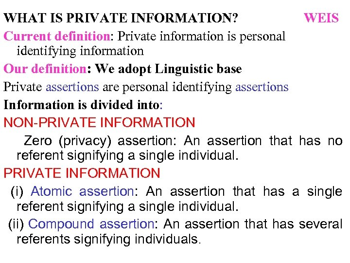 WHAT IS PRIVATE INFORMATION? WEIS Current definition: Private information is personal identifying information Our