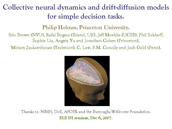 Collective neural dynamics and drift-diffusion models for simple decision tasks. Philip Holmes, Princeton University.