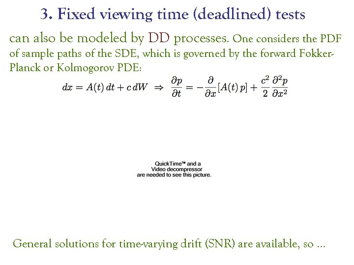 3. Fixed viewing time (deadlined) tests can also be modeled by DD processes. One