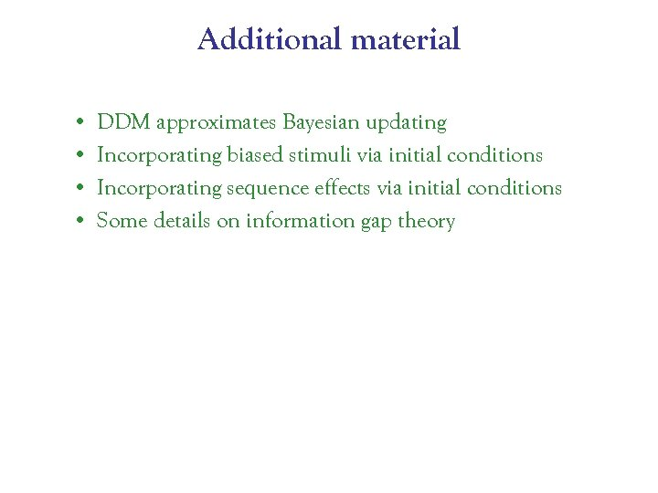 Additional material • • DDM approximates Bayesian updating Incorporating biased stimuli via initial conditions