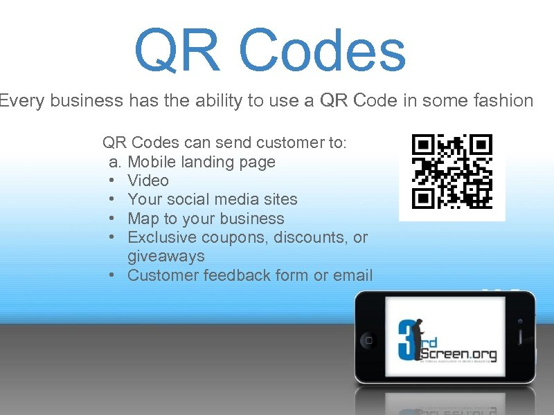 QR Codes Every business has the ability to use a QR Code in some