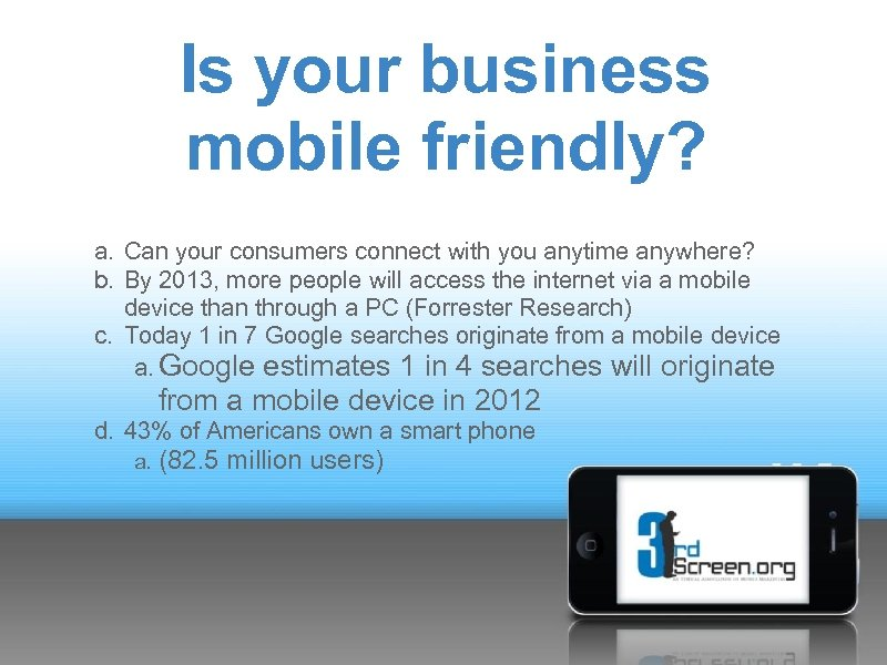 Is your business mobile friendly? a. Can your consumers connect with you anytime anywhere?