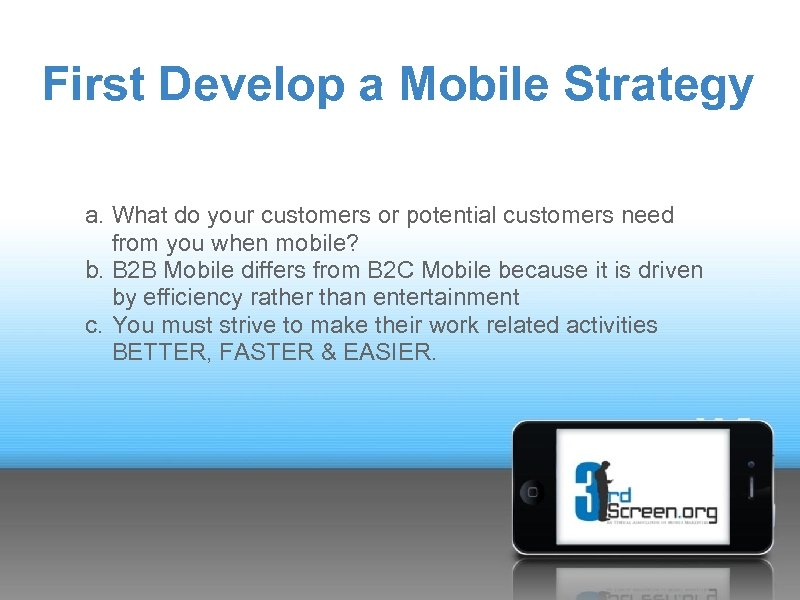 First Develop a Mobile Strategy a. What do your customers or potential customers need