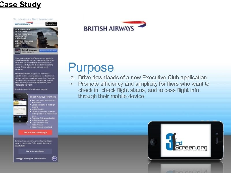 Case Study Purpose a. Drive downloads of a new Executive Club application • Promote