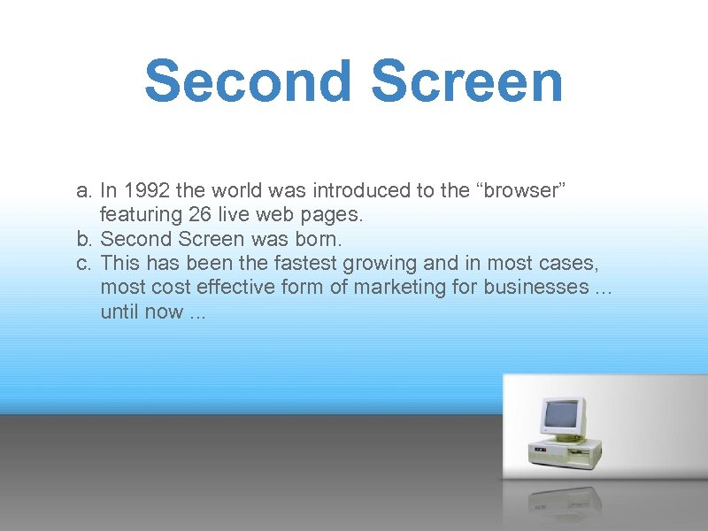 """Second Screen a. In 1992 the world was introduced to the """"browser"""" featuring 26"""