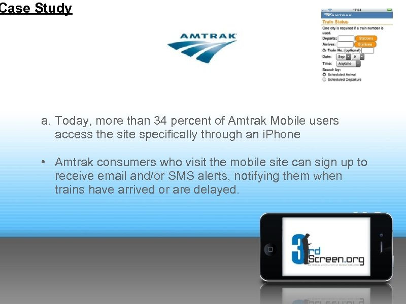 Case Study a. Today, more than 34 percent of Amtrak Mobile users access the