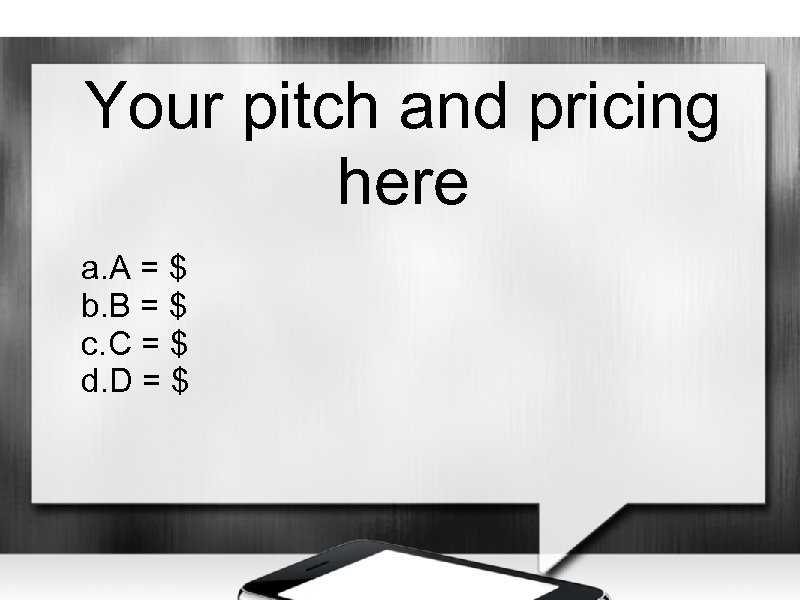 Your pitch and pricing here a. A = $ b. B = $ c.