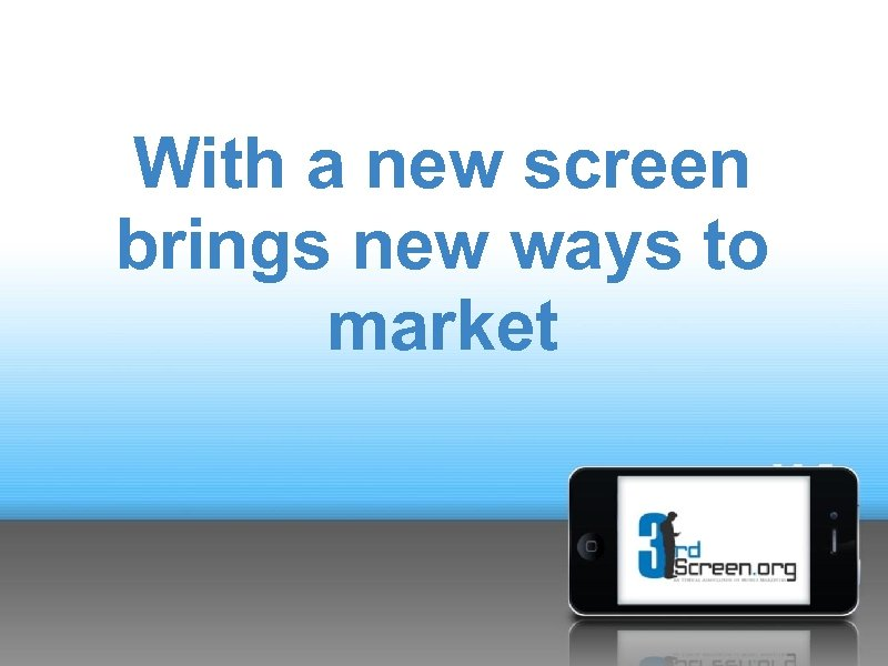 With a new screen brings new ways to market