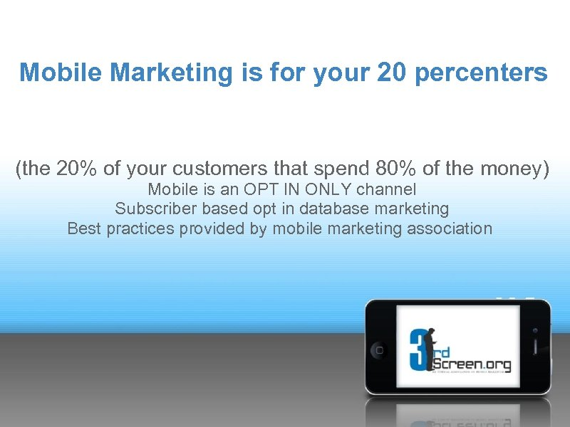 Mobile Marketing is for your 20 percenters (the 20% of your customers that spend