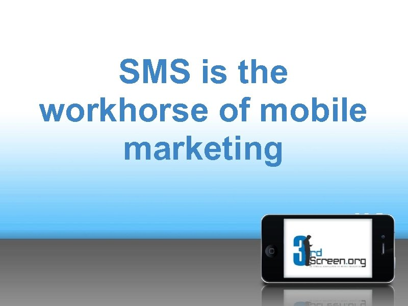 SMS is the workhorse of mobile marketing