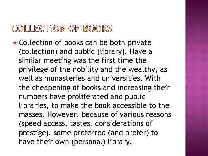 Collection of books can be both private (collection) and public (library). Have a