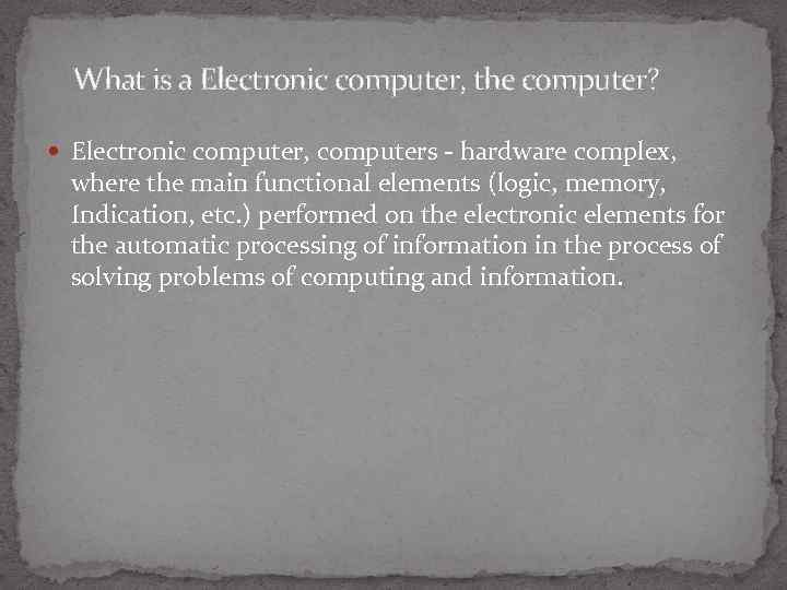 What is a Electronic computer, the computer? Electronic computer, computers - hardware complex, where