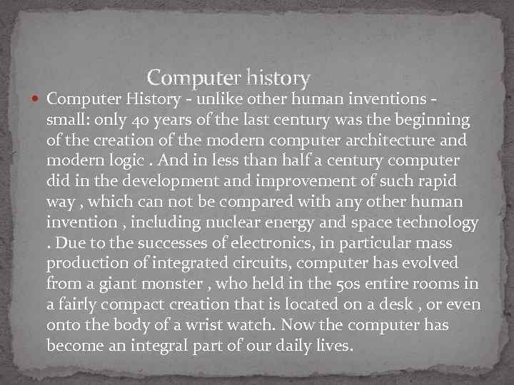 Computer history Computer History - unlike other human inventions - small: only 40 years