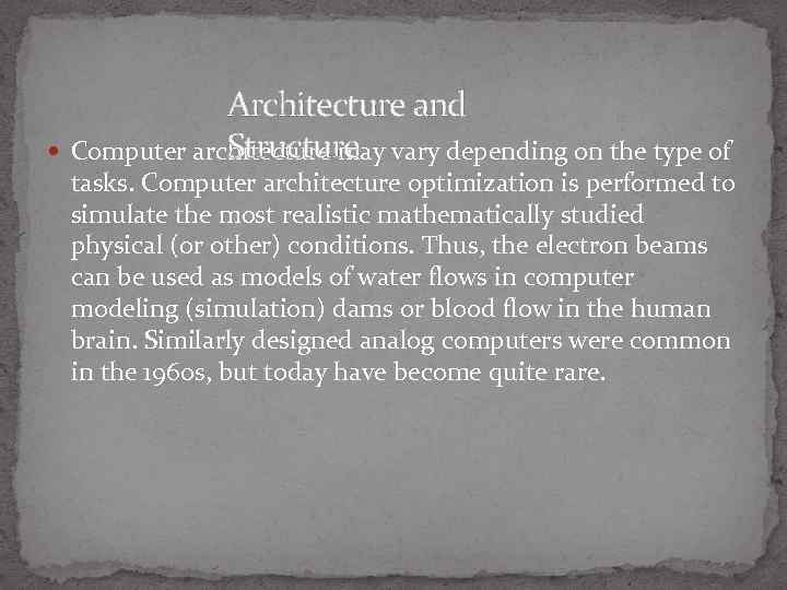 Architecture and Structure Computer architecture may vary depending on the type of tasks.