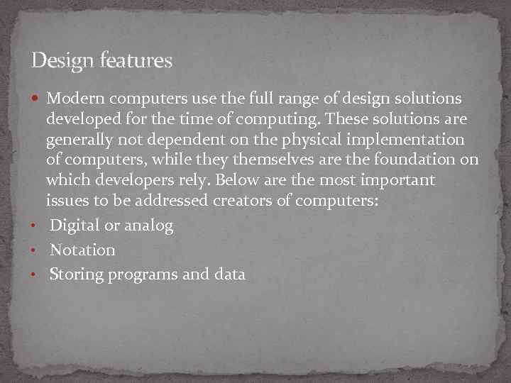 Design features Modern computers use the full range of design solutions developed for the