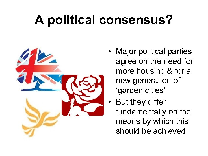 A political consensus? • Major political parties agree on the need for more housing