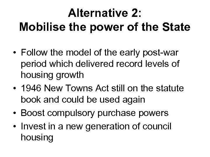 Alternative 2: Mobilise the power of the State • Follow the model of the