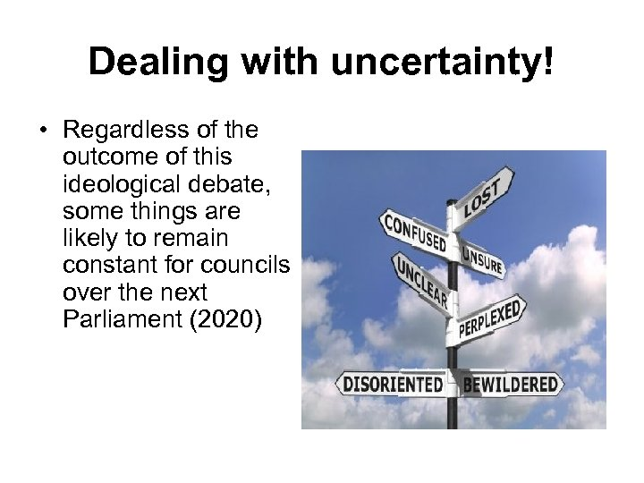 Dealing with uncertainty! • Regardless of the outcome of this ideological debate, some things