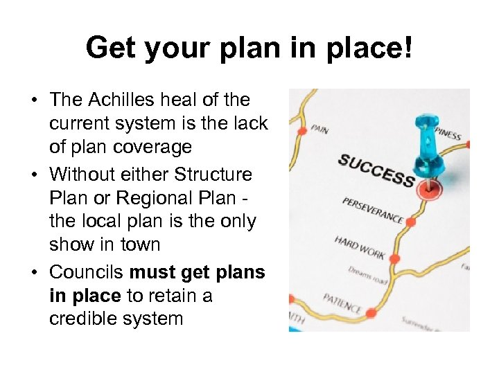 Get your plan in place! • The Achilles heal of the current system is