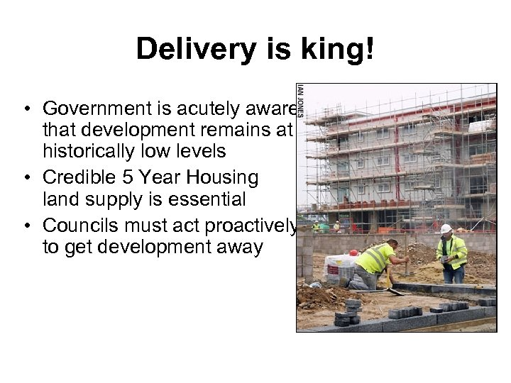 Delivery is king! • Government is acutely aware that development remains at historically low