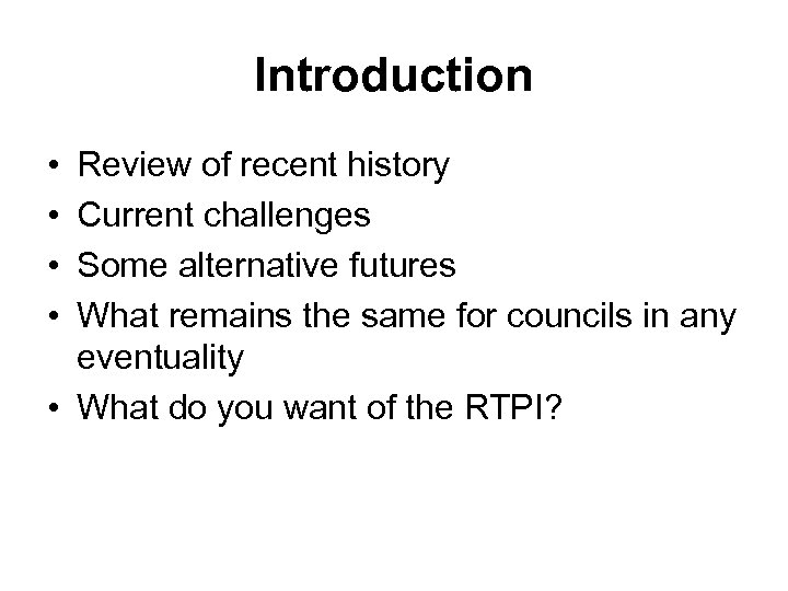 Introduction • • Review of recent history Current challenges Some alternative futures What remains