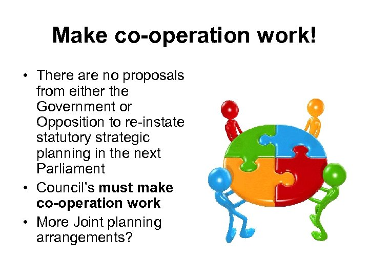 Make co-operation work! • There are no proposals from either the Government or Opposition