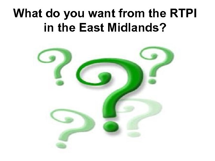 What do you want from the RTPI in the East Midlands?
