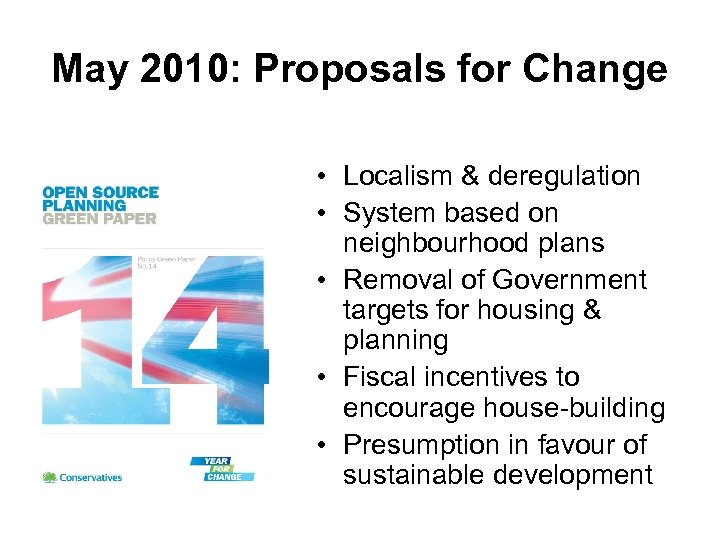 May 2010: Proposals for Change • Localism & deregulation • System based on neighbourhood