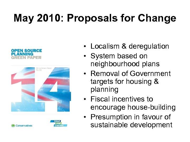 May 2010: Proposals for Change • Localism & deregulation • System based on neighbourhood