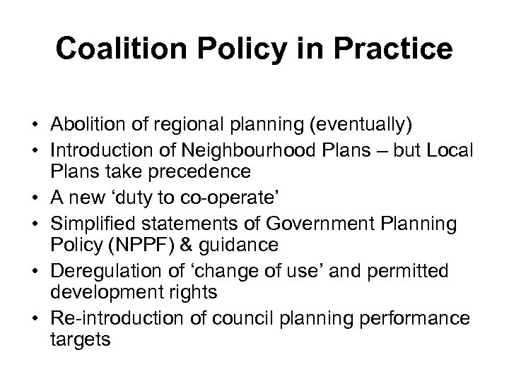 Coalition Policy in Practice • Abolition of regional planning (eventually) • Introduction of Neighbourhood