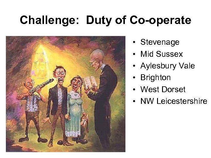 Challenge: Duty of Co-operate • • • Stevenage Mid Sussex Aylesbury Vale Brighton West