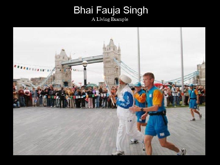 Bhai Fauja Singh A Living Example
