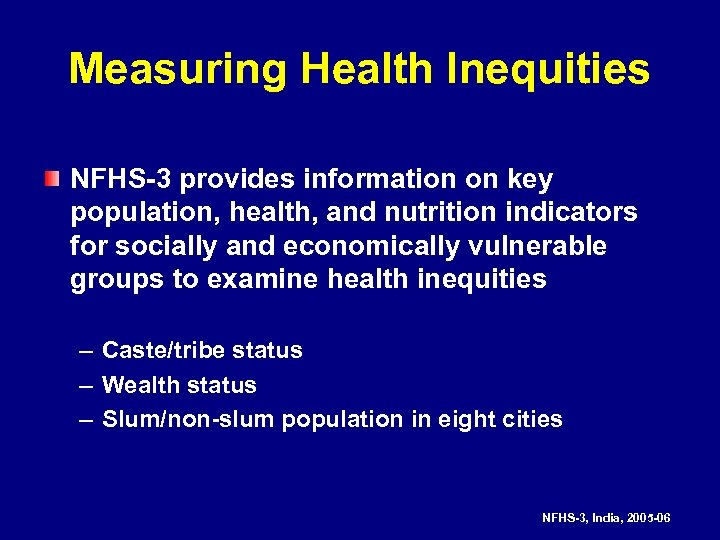 Measuring Health Inequities NFHS-3 provides information on key population, health, and nutrition indicators for