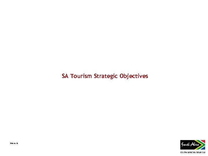 SA Tourism Strategic Objectives Slide no. 15