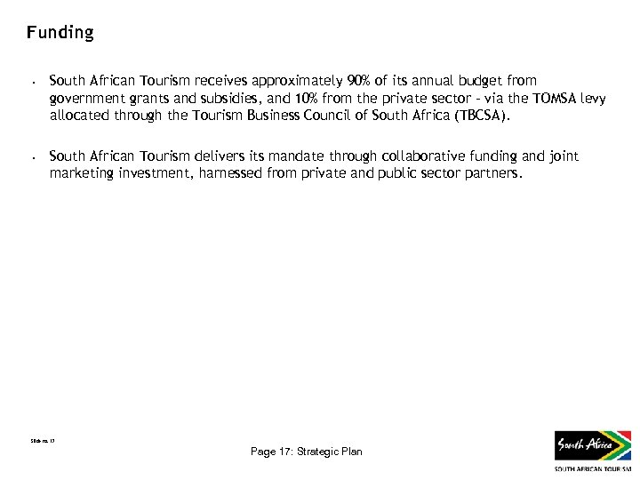 Funding • • South African Tourism receives approximately 90% of its annual budget from