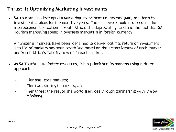 Thrust 1: Optimising Marketing Investments • • • SA Tourism has developed a Marketing