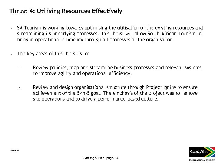 Thrust 4: Utilising Resources Effectively • • SA Tourism is working towards optimising the
