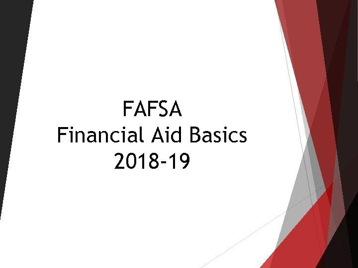 FAFSA Financial Aid Basics 2018 -19