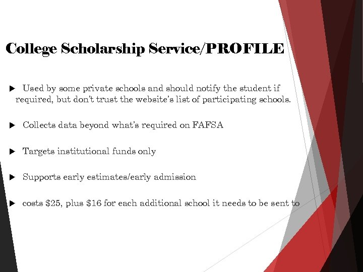 College Scholarship Service/PROFILE Used by some private schools and should notify the student if