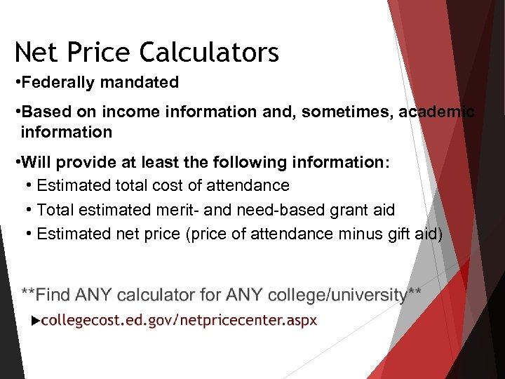 Net Price Calculators • Federally mandated • Based on income information and, sometimes, academic