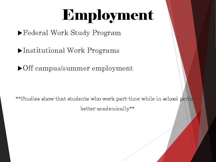 Employment Federal Work Study Program Institutional Off Work Programs campus/summer employment **Studies show that