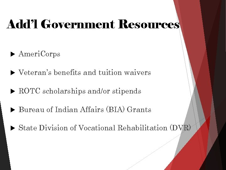 Add'l Government Resources Ameri. Corps Veteran's benefits and tuition waivers ROTC scholarships and/or stipends